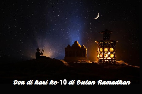 Doa Puasa Hari ke-10 Bulan Ramadhan dan Hikmahnya