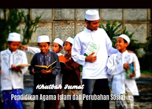 Khutbah Jumat: Pendidikan Agama Islam dan Perubahan Sosial